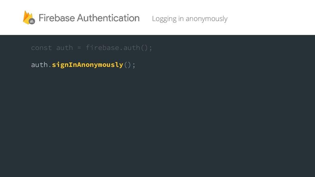 signInAnonymously Logging in anonymously