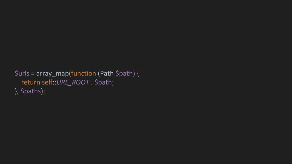 $urls = array_map(function (Path $path) { retur...