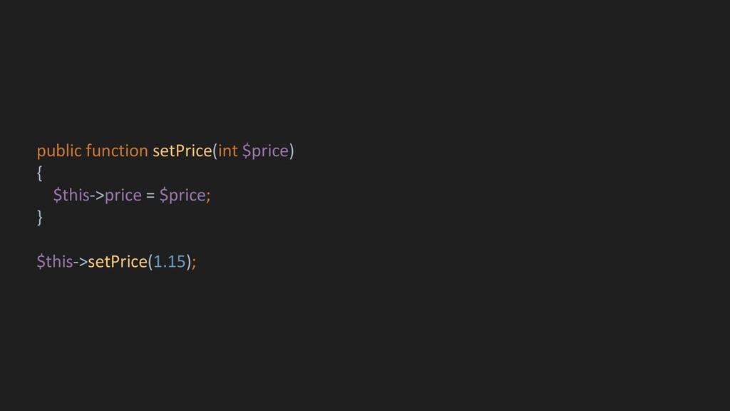 public function setPrice(int $price) { $this->p...