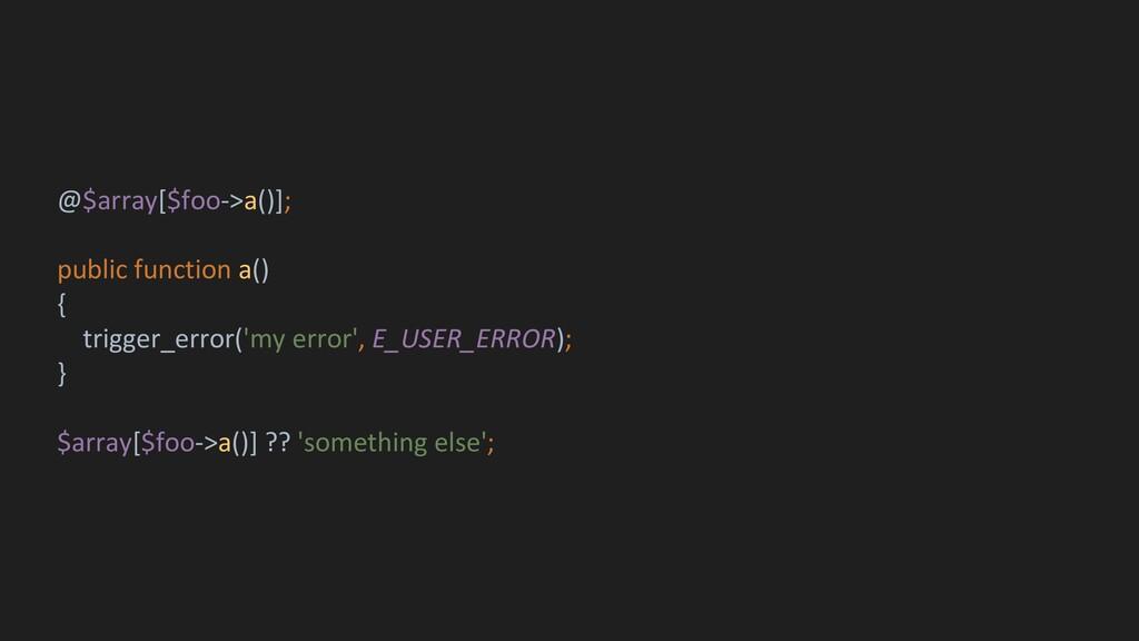 @$array[$foo->a()]; public function a() { trigg...