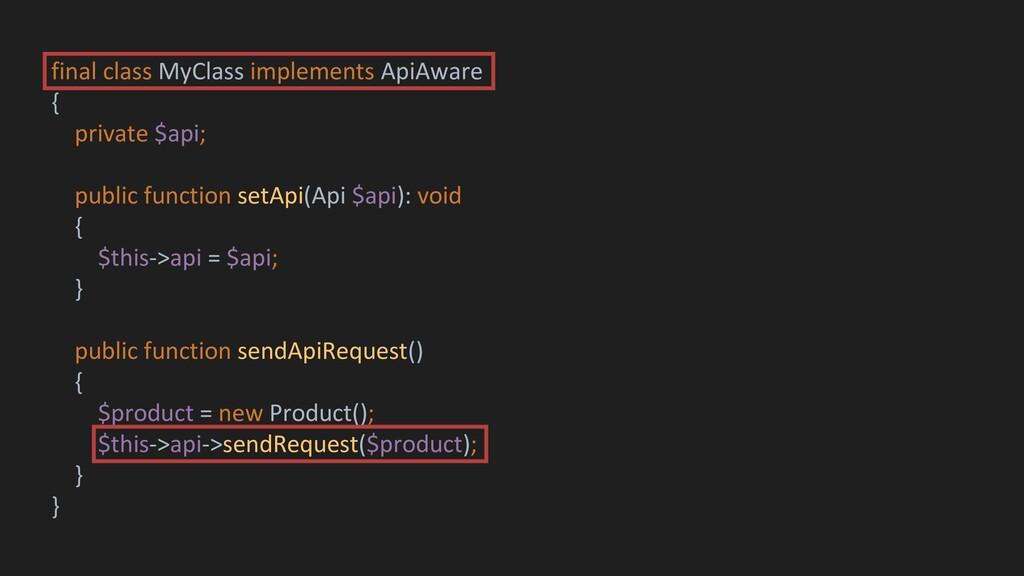final class MyClass implements ApiAware { priva...