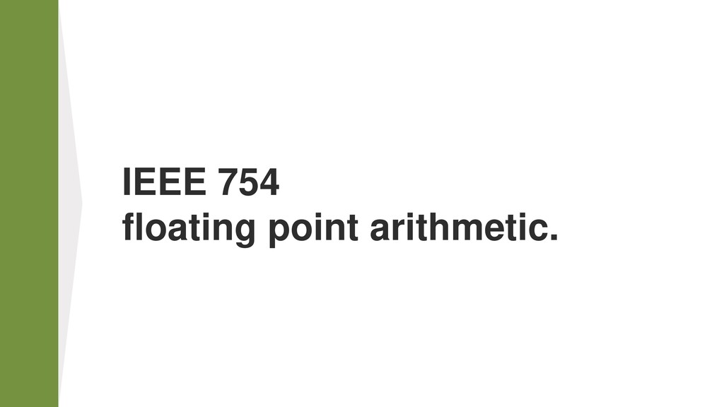 IEEE 754 floating point arithmetic.