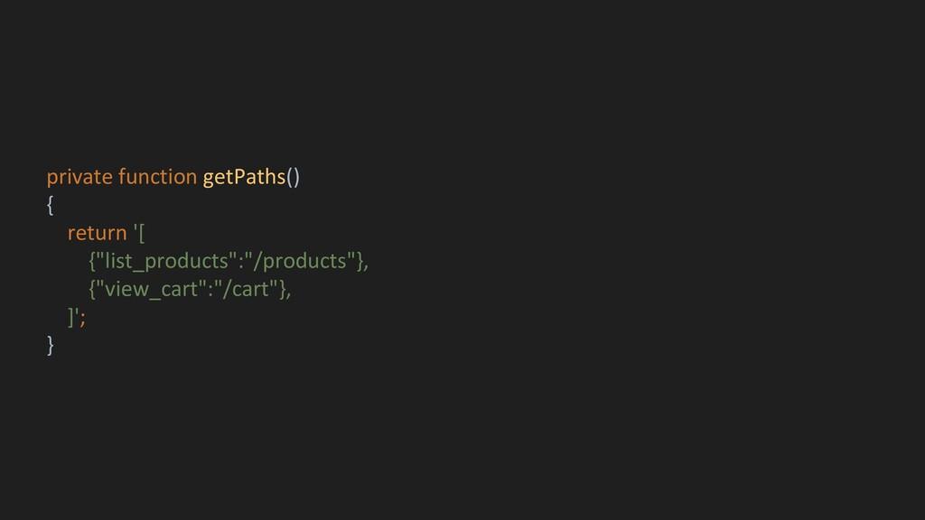 "private function getPaths() { return '[ {""list_..."