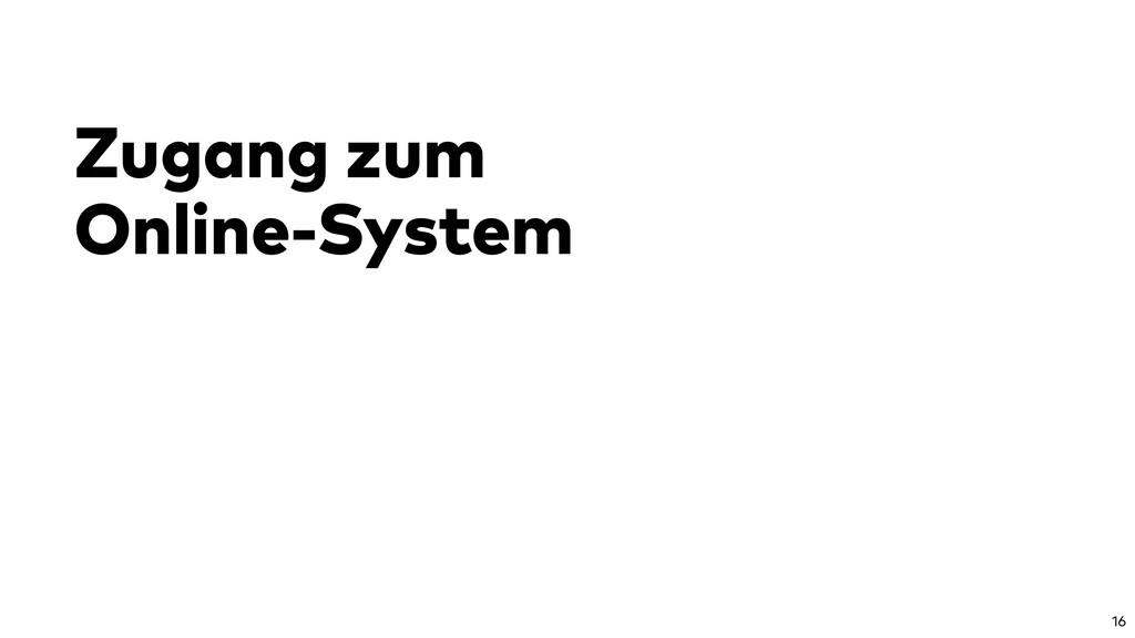 Zugang zum Online-System 16
