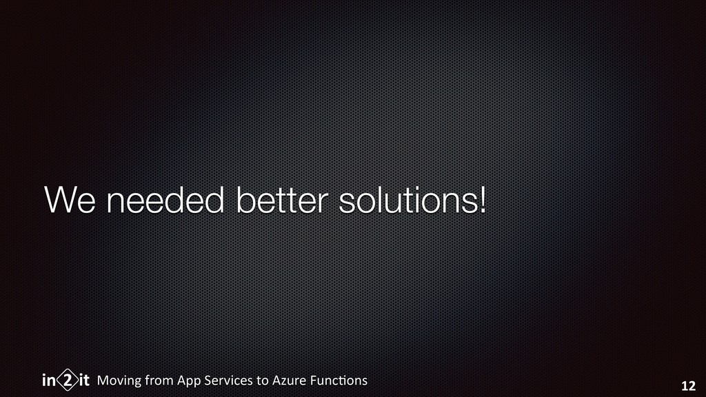 We needed better solutions! Moving from App Ser...