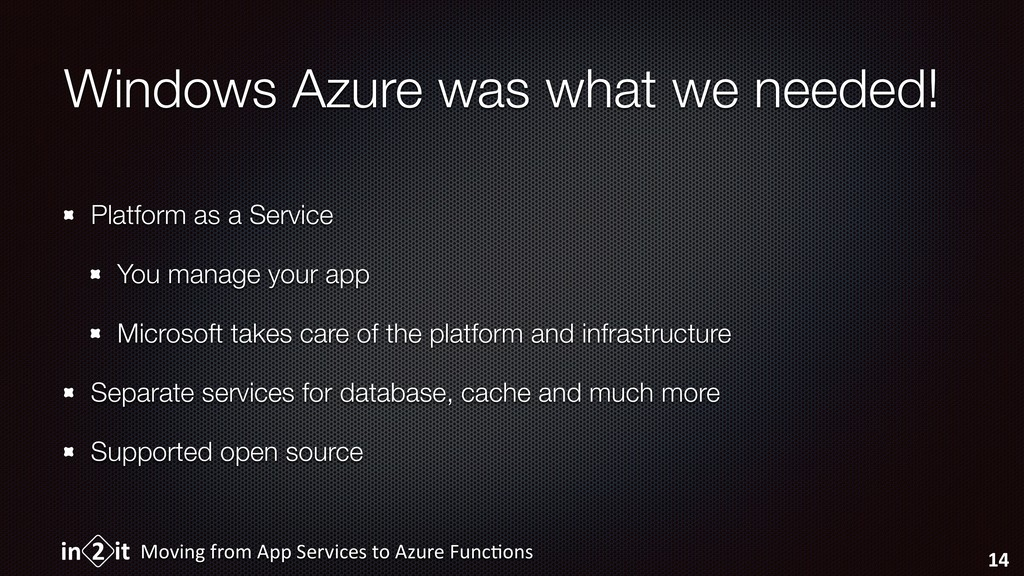 Windows Azure was what we needed! Platform as a...