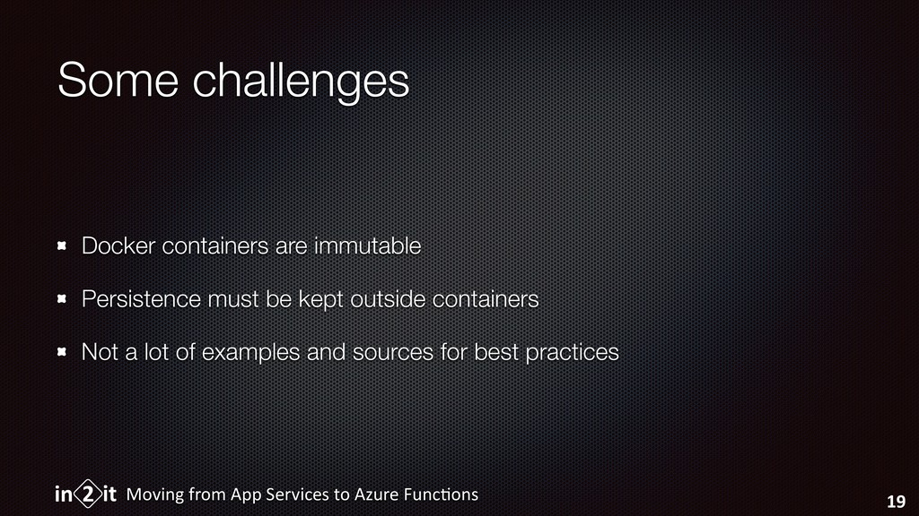 Some challenges Docker containers are immutable...