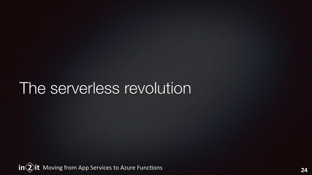 The serverless revolution Moving from App Servi...