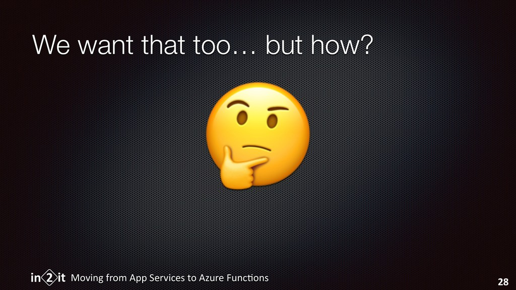 We want that too… but how? Moving from App Serv...