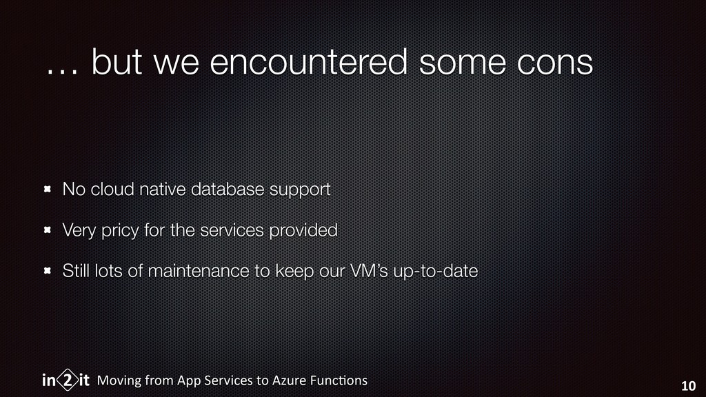 … but we encountered some cons No cloud native ...