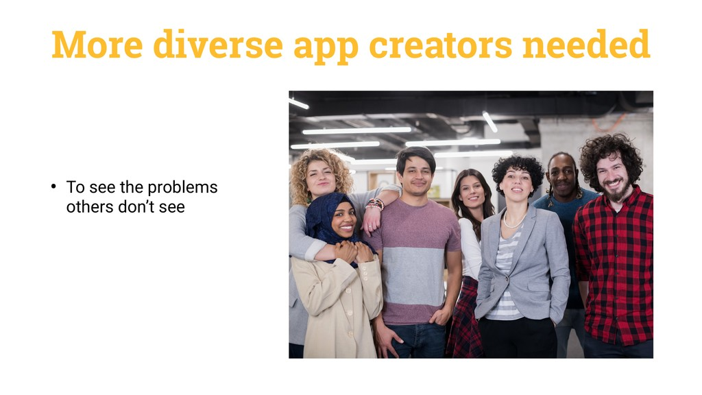 More diverse app creators needed • To see the p...