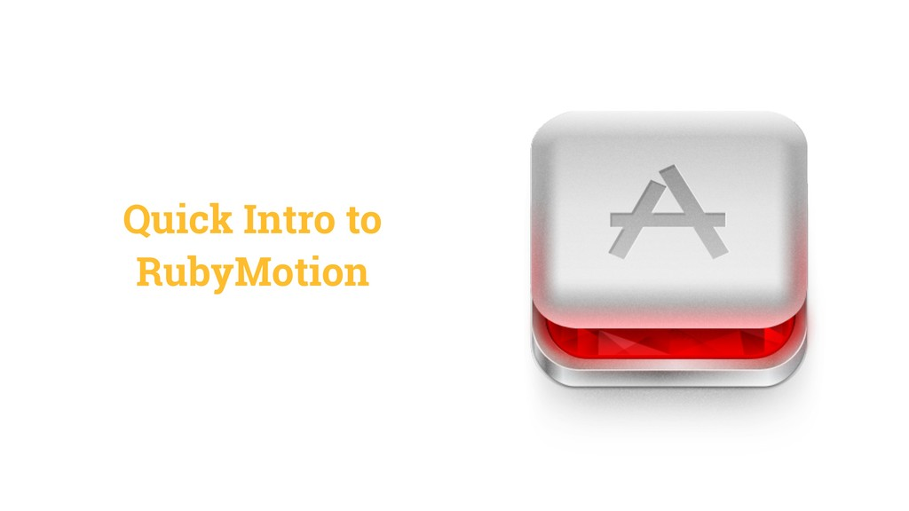 Quick Intro to RubyMotion
