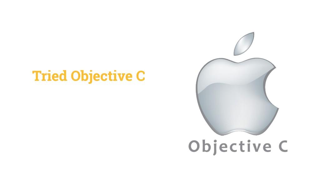 Tried Objective C