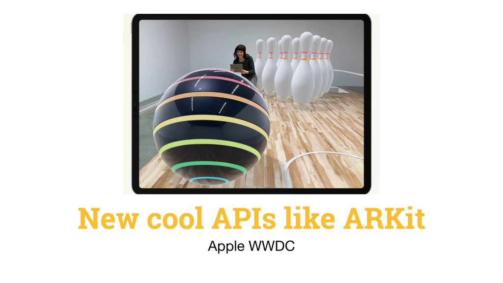 New cool APIs like ARKit Apple WWDC