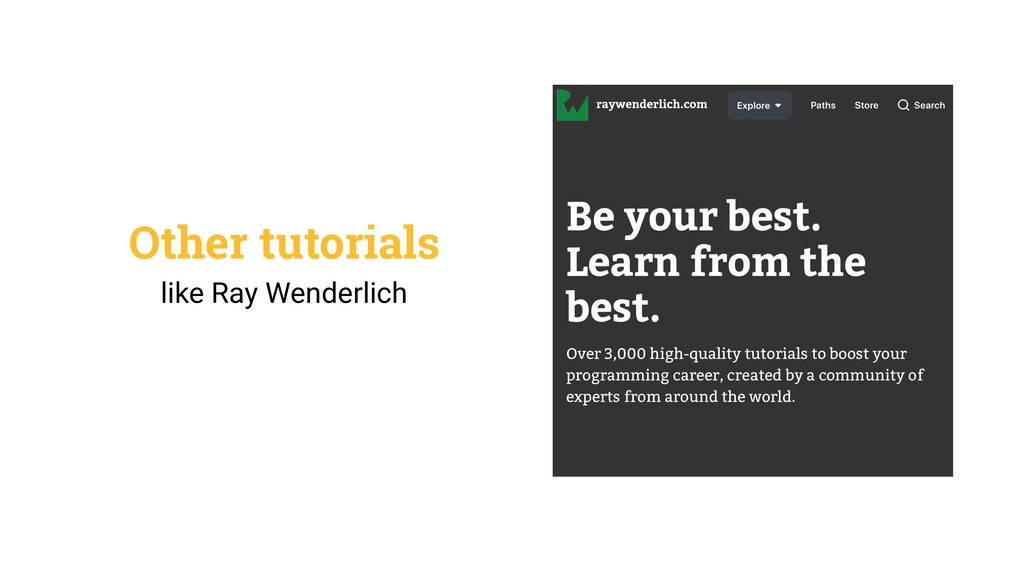 Other tutorials like Ray Wenderlich