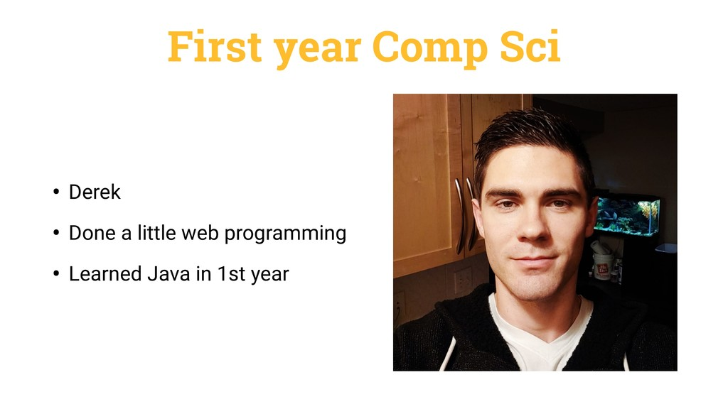 First year Comp Sci • Derek • Done a little web...