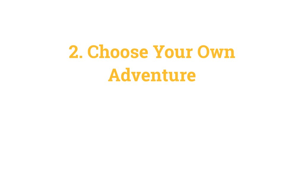 2. Choose Your Own Adventure