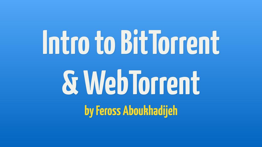 Intro to BitTorrent & WebTorrent by Feross Abo...