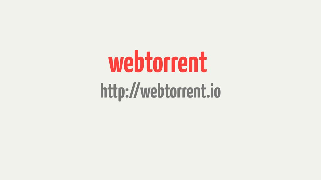 webtorrent http://webtorrent.io