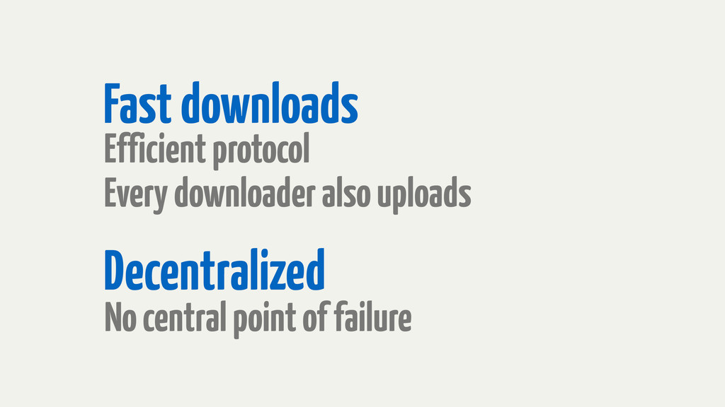 No central point of failure Fast downloads Effi...
