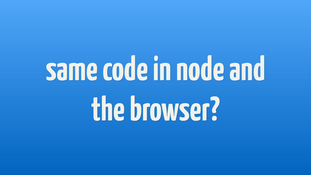 same code in node and the browser?