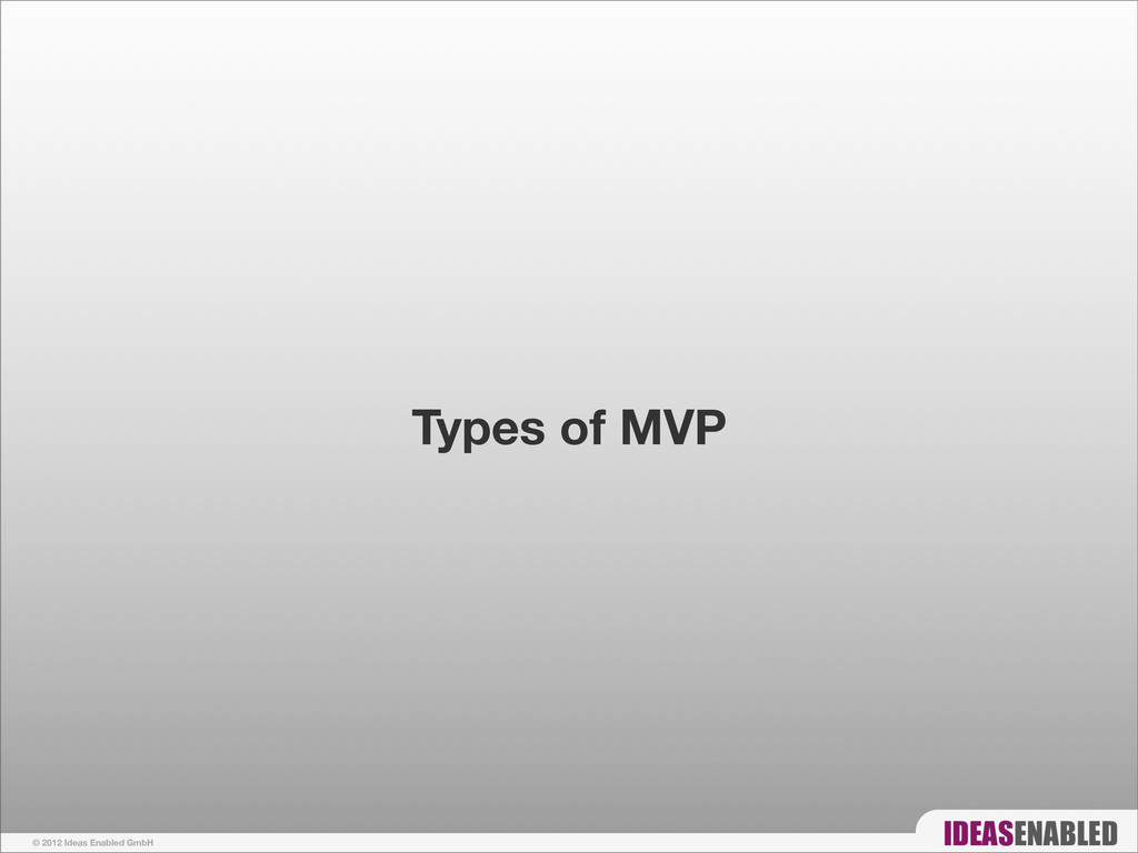 © 2012 Ideas Enabled GmbH Types of MVP