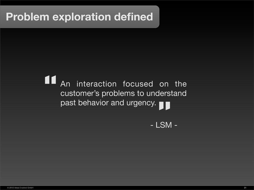 © 2012 Ideas Enabled GmbH 21 Problem exploratio...