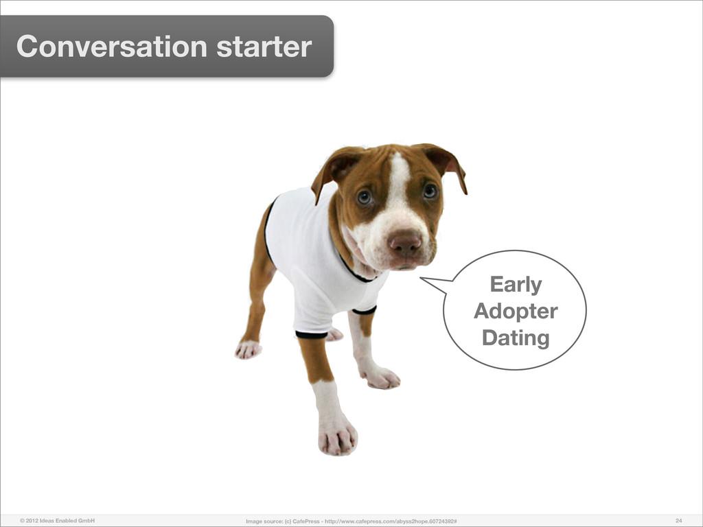 © 2012 Ideas Enabled GmbH 24 Conversation start...