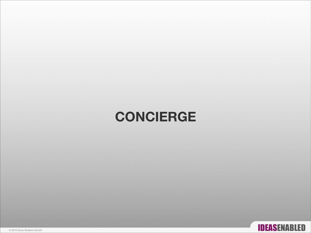 © 2012 Ideas Enabled GmbH CONCIERGE