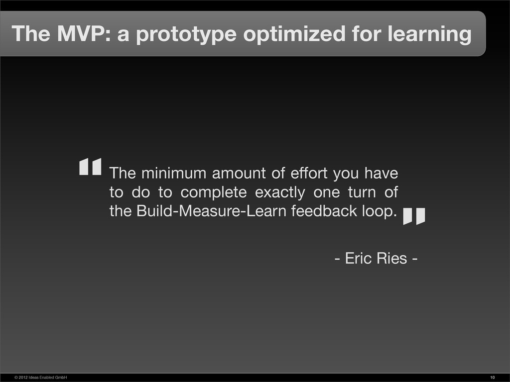 © 2012 Ideas Enabled GmbH 10 The MVP: a prototy...