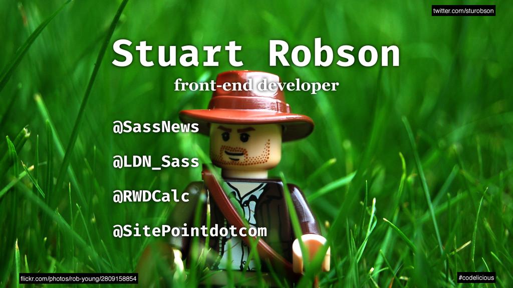 twitter.com/sturobson #codelicious Stuart Robso...