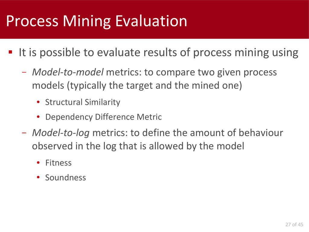 27 of 45 Process Mining Evaluation  It is poss...