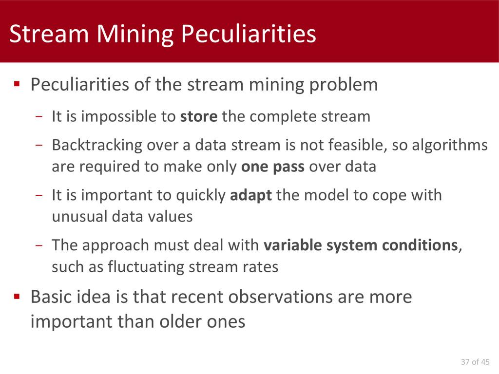 37 of 45 Stream Mining Peculiarities  Peculiar...