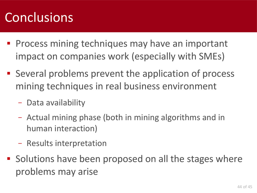 44 of 45 Conclusions  Process mining technique...