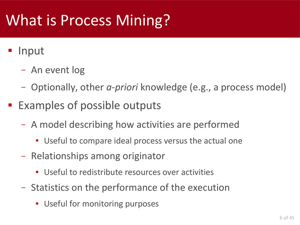 6 of 45 What is Process Mining?  Input – An ev...
