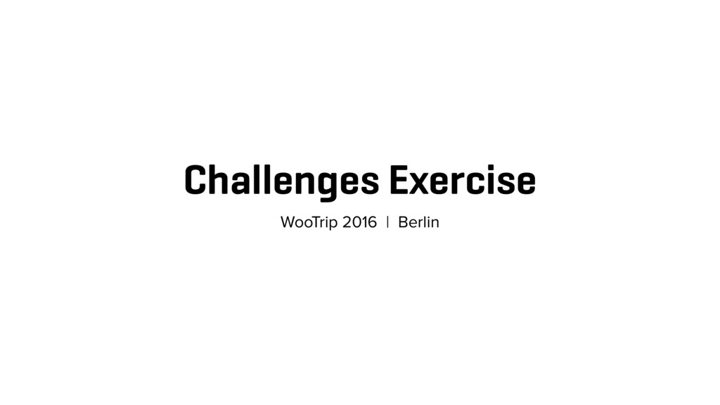 Challenges Exercise WooTrip 2016 | Berlin