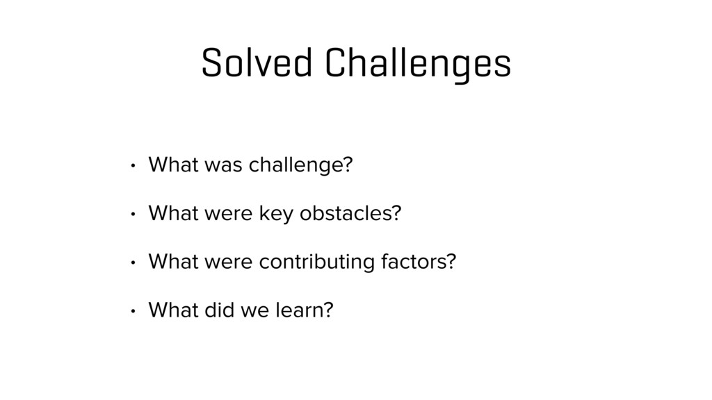 Solved Challenges • What was challenge? • What ...