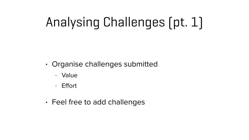Analysing Challenges (pt. 1) • Organise challen...