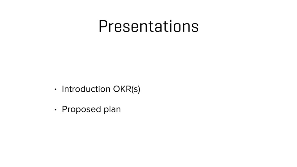 Presentations • Introduction OKR(s) • Proposed ...