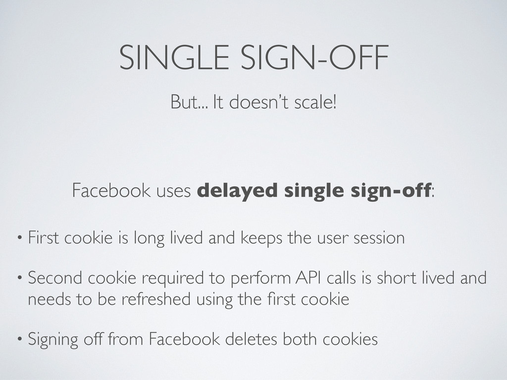 SINGLE SIGN-OFF But... It doesn't scale! Facebo...