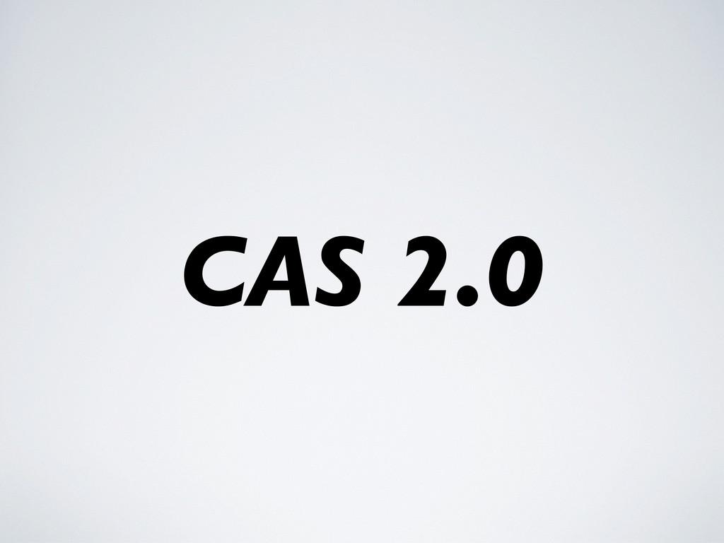 CAS 2.0