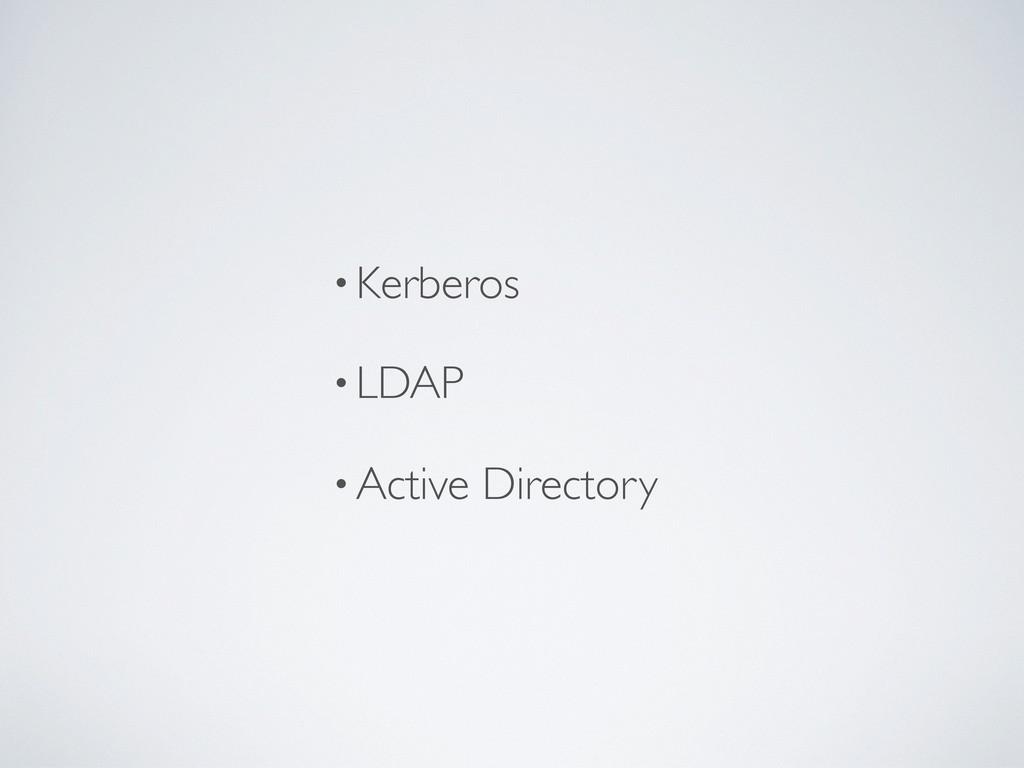 •Kerberos •LDAP •Active Directory