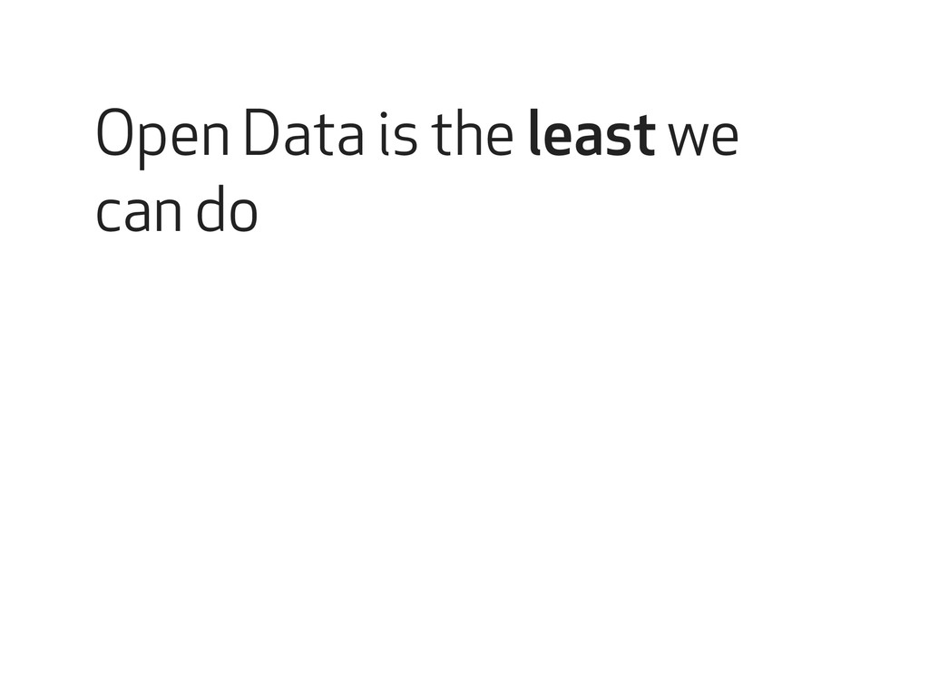 Open Data is the least we can do