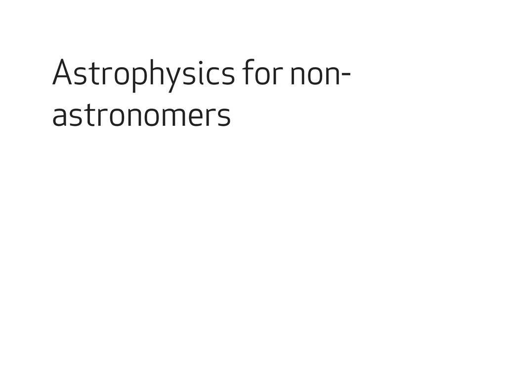 Astrophysics for non- astronomers