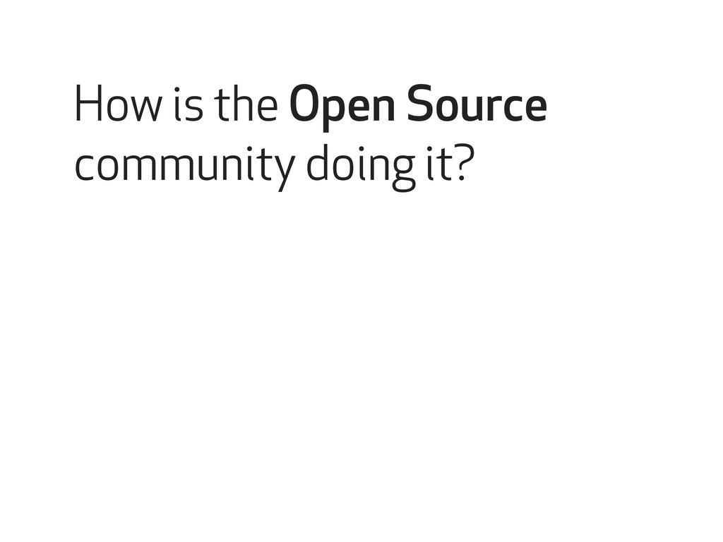 How is the Open Source community doing it?