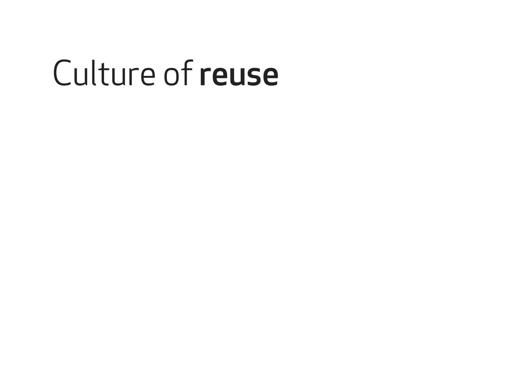 Culture of reuse