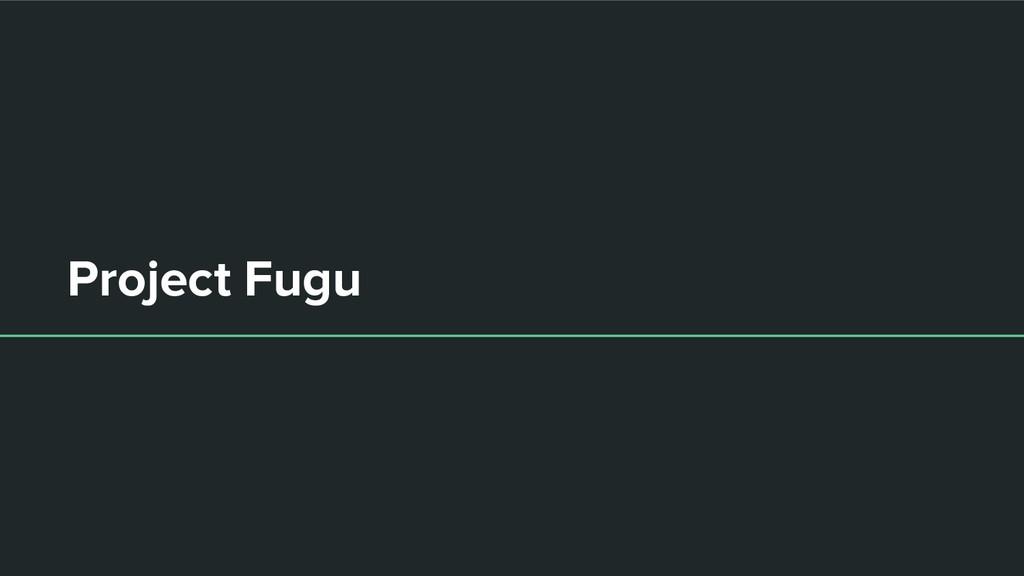 Project Fugu
