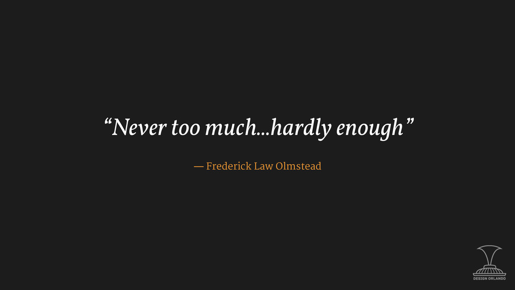 """Never too much...hardly enough"" — Frederick La..."