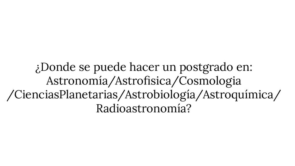 ¿Donde se puede hacer un postgrado en: Astronom...