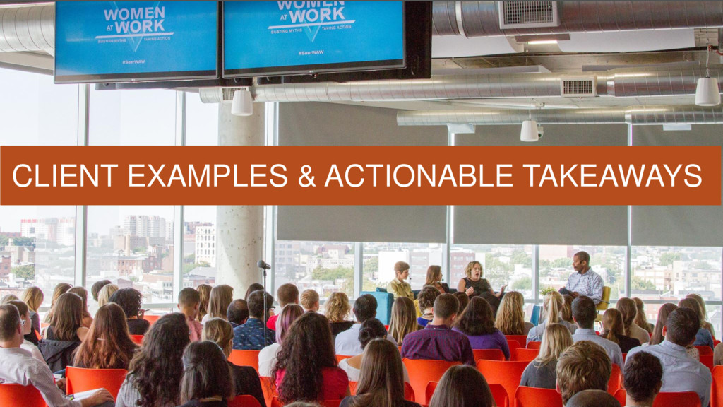 CLIENT EXAMPLES & ACTIONABLE TAKEAWAYS